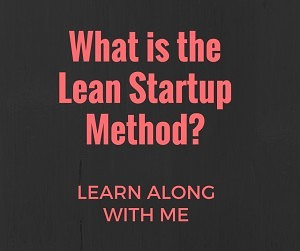 What is the Lean Startup Method?
