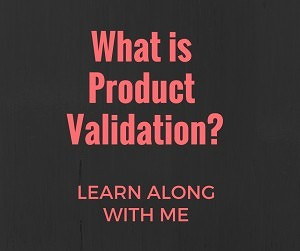 What is Product validation?