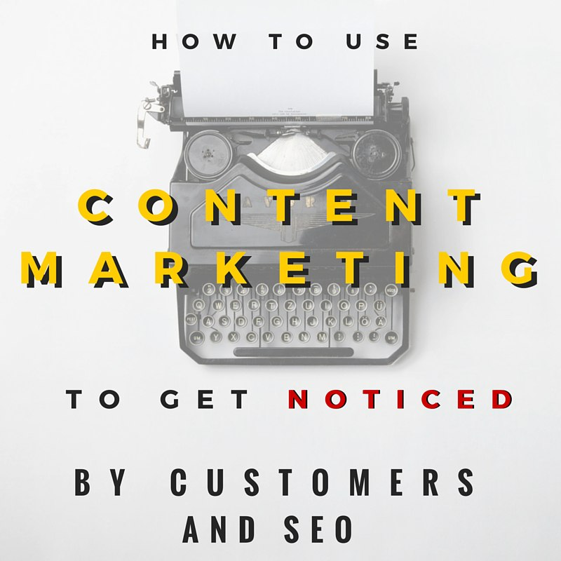 Use Content Marketing to Get noticed by customers and SEO