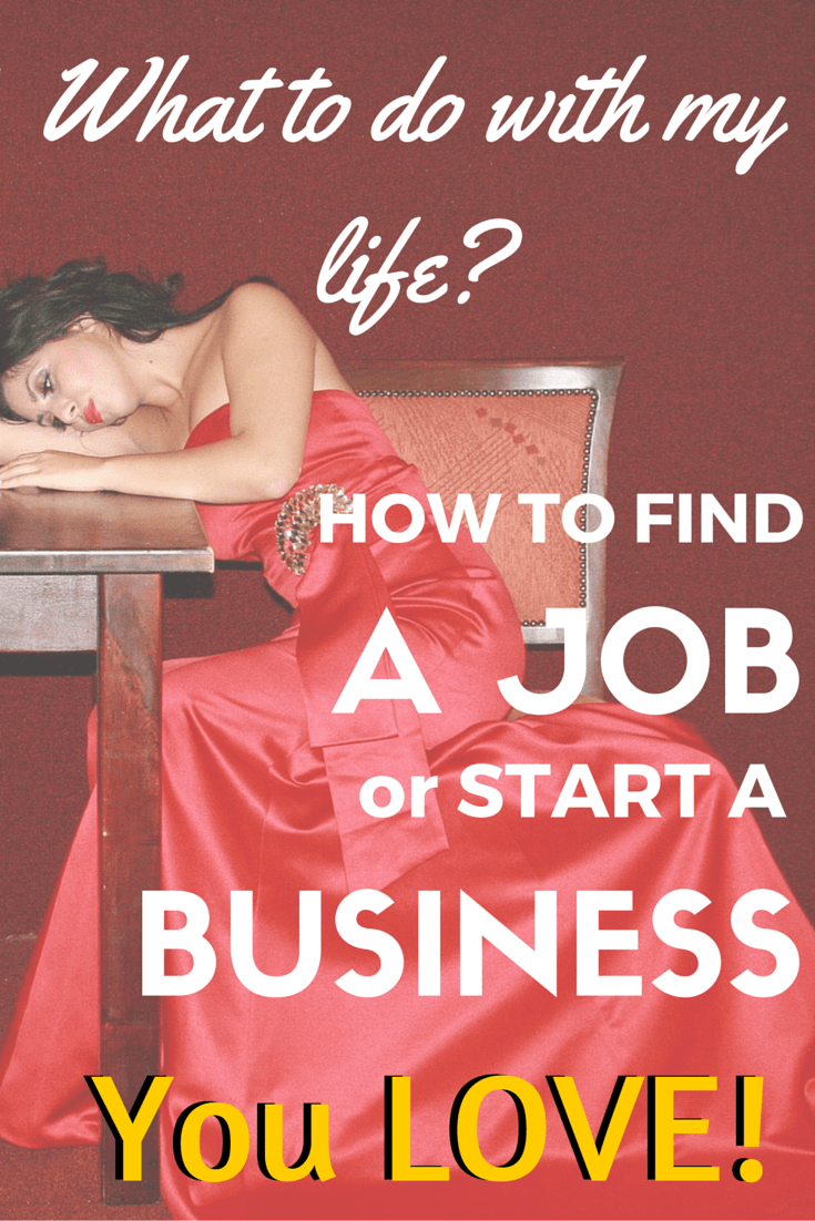 What to do with my life? How to find a job or start a business you love