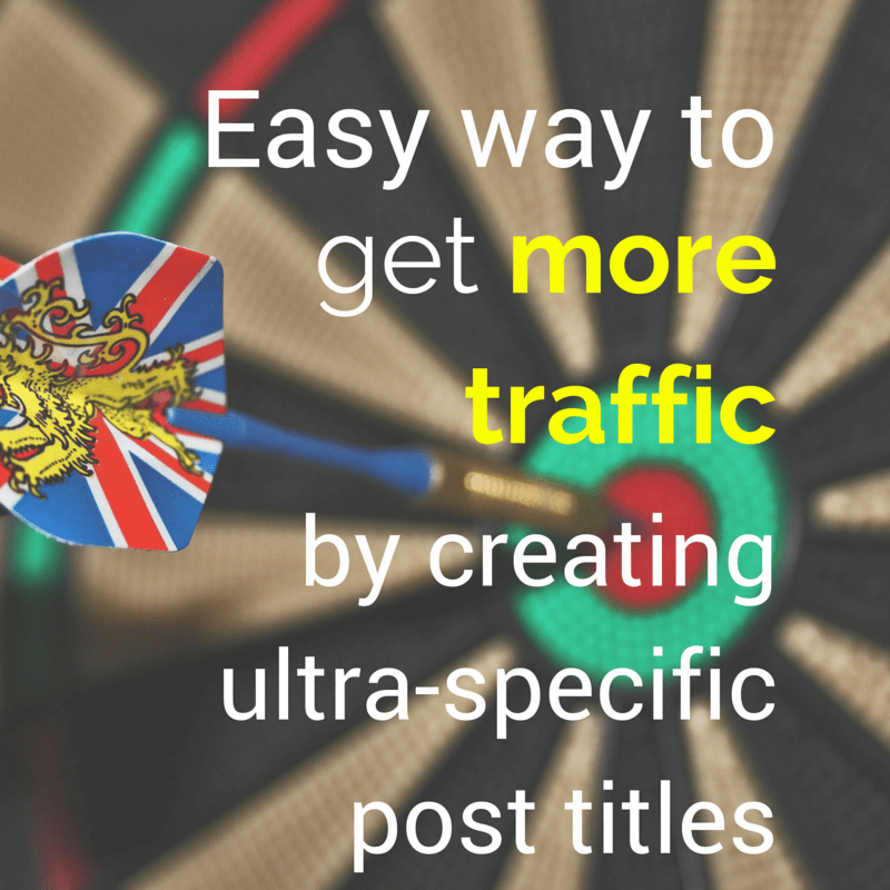 Easy way to get more traffic by creating ultra specific post titles