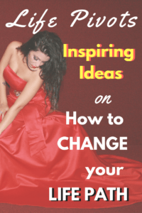 Life Pivots Inspiring Ideas on How to Change your Life Path
