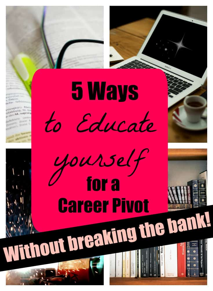 5 Ways to educate yourself for a career pivot without breaking the bank