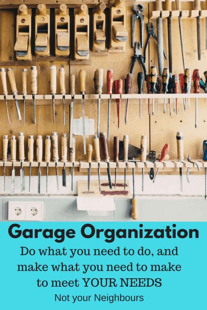 garage organization to meet your needs not your neighbours.