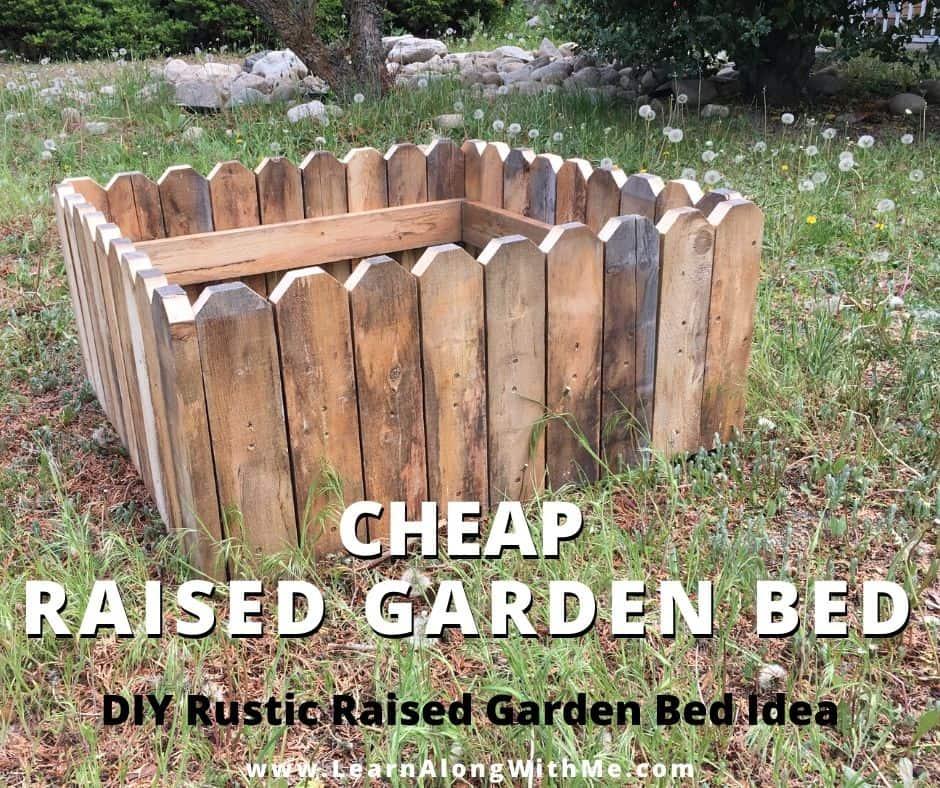 How To Build A Cheap Raised Garden Bed (DIY Rustic Garden