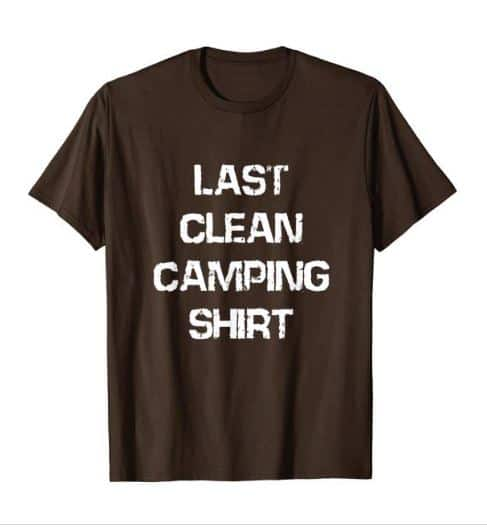 Last Clean Camping Shirt - funny tshirt for campers. This is the shirt in brown but it comes in other colors including black and anvy