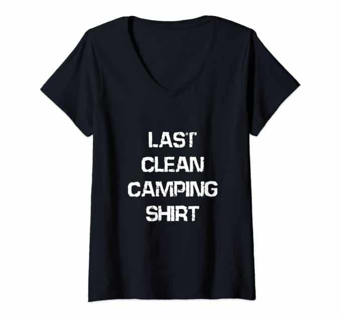Last Clean Camping Shirt - funny camping shirt for ladies features a v-neck and a hilarious slogan