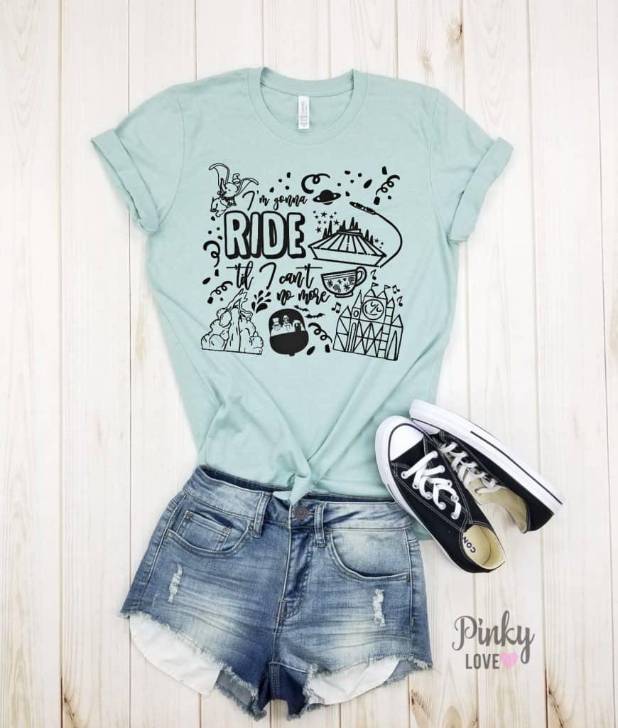 Disney shirts - I'm gonna ride til I can't no more .  Unisex adult t shirt
