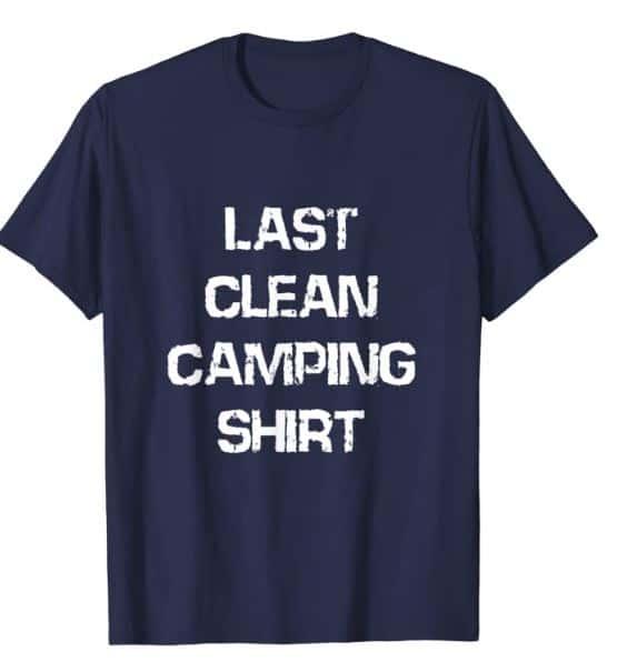 """RV shirts and camping shirts - """"Last Clean Camping Shirt"""""""
