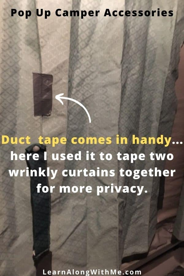 Duct tape come sin handy when you're pop up camping. Here I used it to tape together two wrinkly curtains for more privacy.