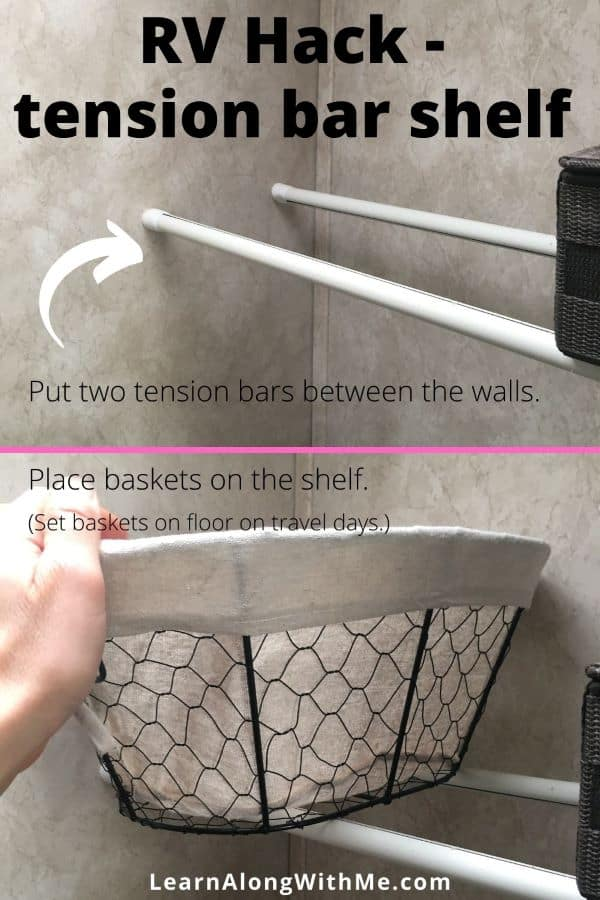 An RV storage hack is to put two tension bars between two close walls or cabinets in your RV (such as above the toilet), and then place baskets onto the tension bar shelf.